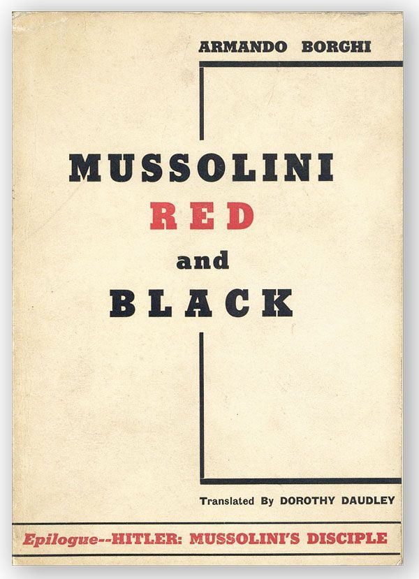 "Mussolini, Red and Black [...] With an Epilogue, ""Hitler: Mussolini's Disciple"" Armando BORGHI, trans Dorothy Daudley."