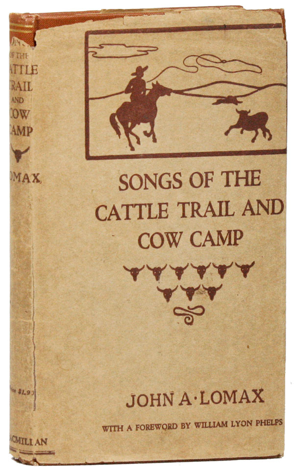 Songs of the Cattle Trail and Cow Camp. John A. LOMAX.