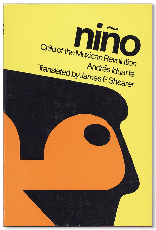 Niño: Child of the Mexican Revolution. Andrés IDUARTE, trans James F. Shearer.