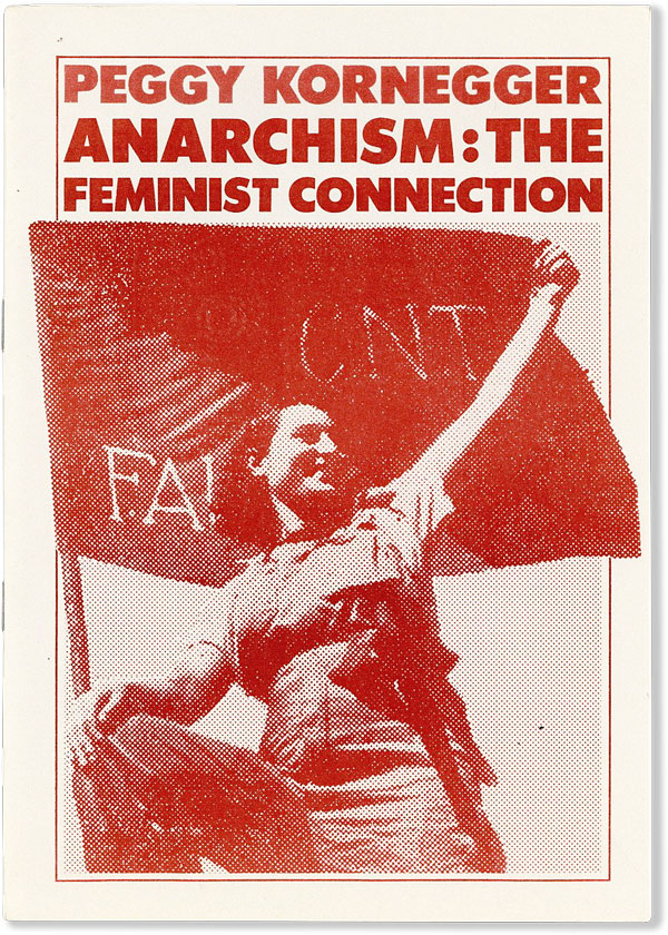 Anarchism: The Feminist Connection [cover title]. Peggy KORNEGGER.