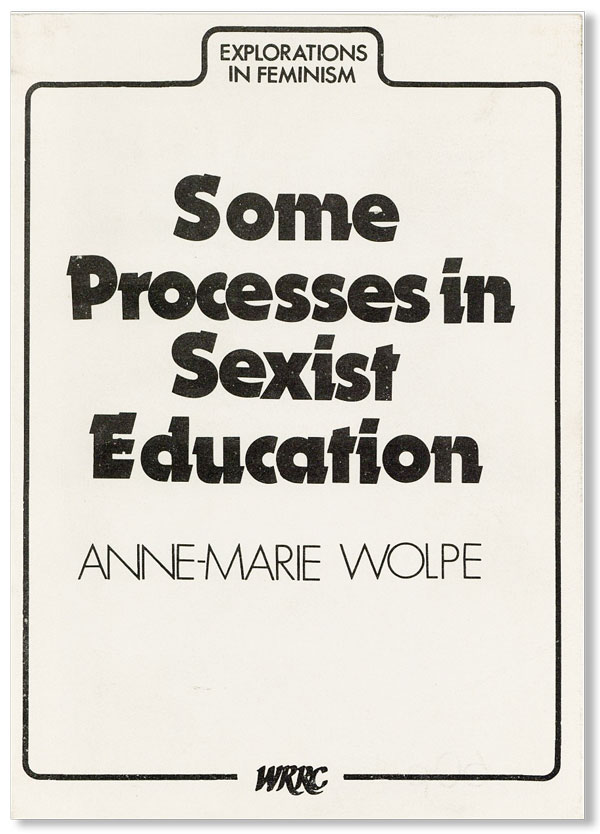 Some Processes in Sexist Education. Ann-Marie WOLPE