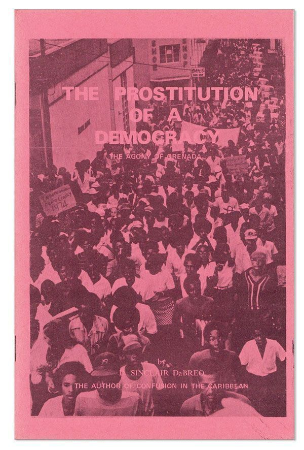 The Prostitution of a Democracy: The Agony of Grenada [cover title]. D. Sinclair DABREO