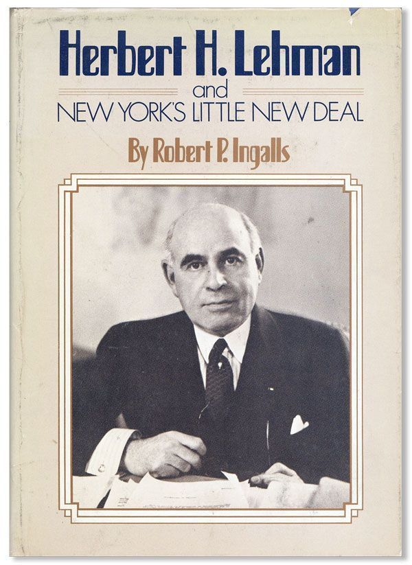 Herbert H. Lehman and New York's Little New Deal. Robert P. INGALLS