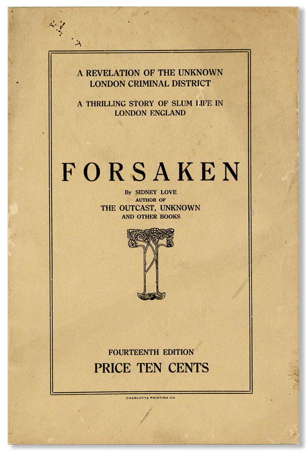Forsaken [...] A Revelation of the Unknown London Criminal District. A thrilling story of slum life in London, England