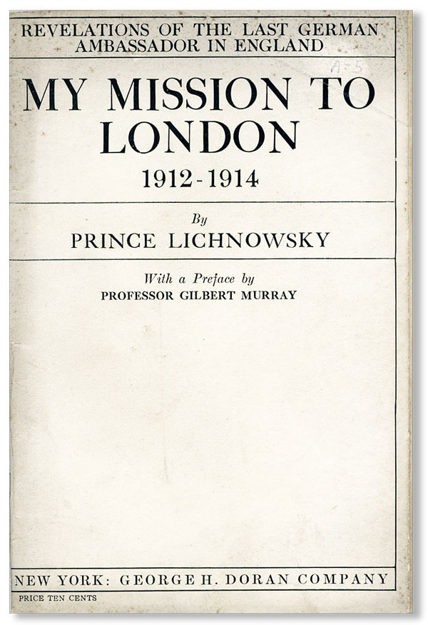 My Mission to London, 1912-1914. Prince LICHNOWSKY, pref Gilbert Murray, Karl Max