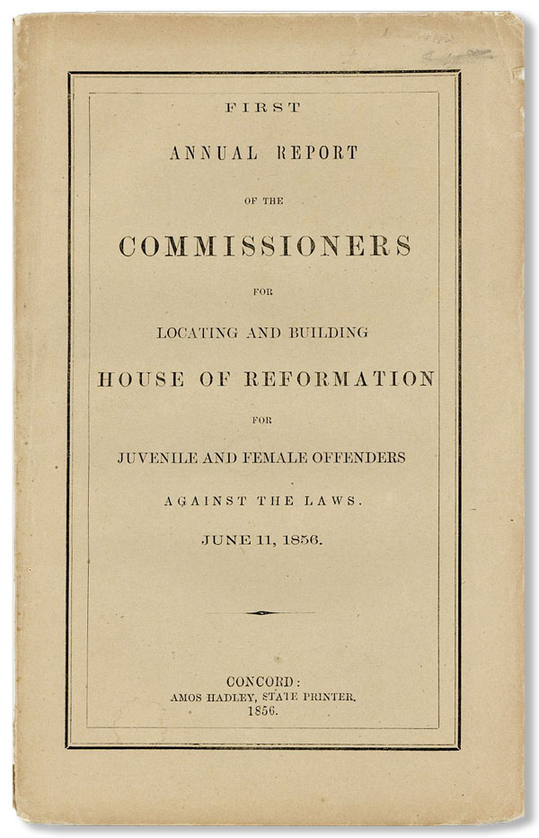 First Annual Report of the Commissioners for Locating and Building House of Reformation for Juvenile and Female Offenders Against the Laws. June 11, 1856 [All published]. NEW HAMPSHIRE HOUSE OF REFORMATION.