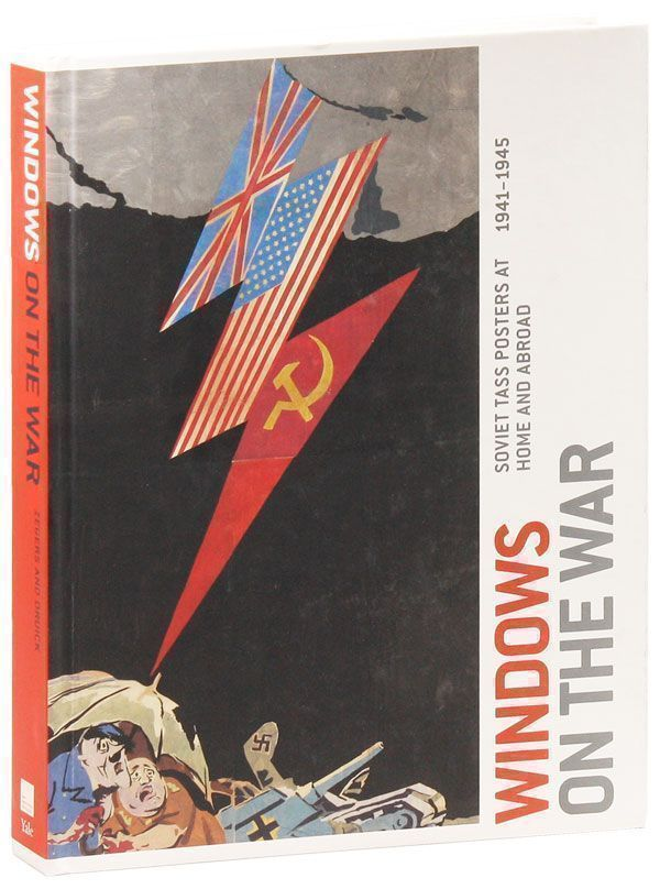 Windows on the War: Soviet Tass Posters at Home and Abroad, 1941-1945. Peter Kort ZEGERS, eds...