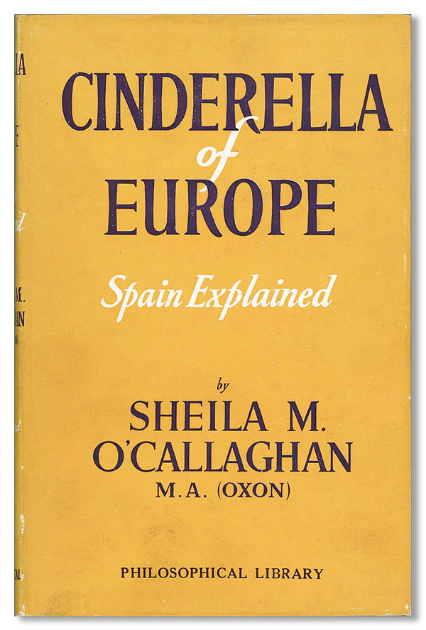 Cinderella of Europe: Spain Explained. Sheila M. O'CALLAGHAN