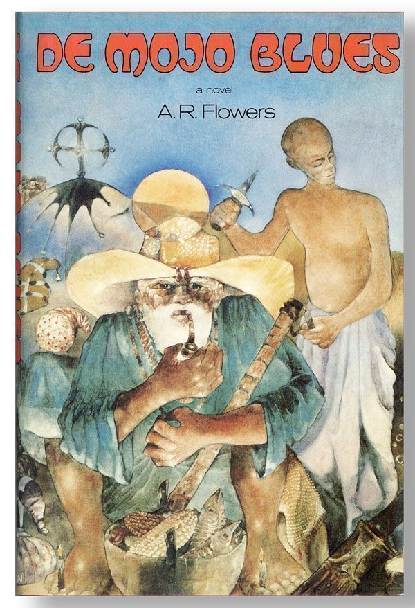 De Mojo Blues: De Quest of High John de Conqueror. A. R. FLOWERS