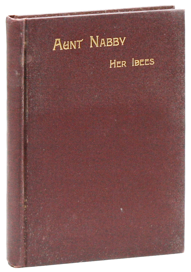 Aunt Nabby: Her Rambles, Her Adventures, and Her Notions. Mrs. Peleg NEWSBY, pseud. Abigail A. Evans