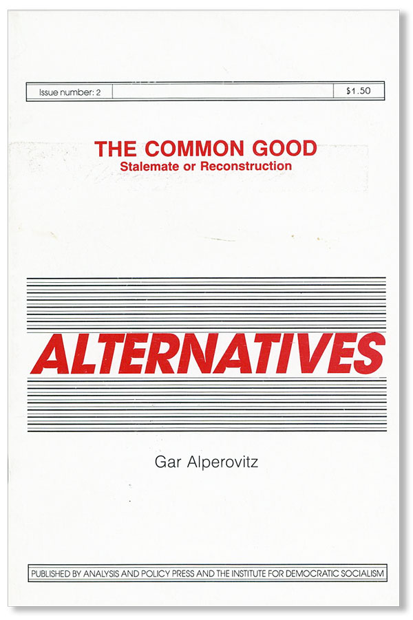 The Common Good: Stalement or Reconstruction [Alternatives, no. 2]. Gar ALPEROVITZ.