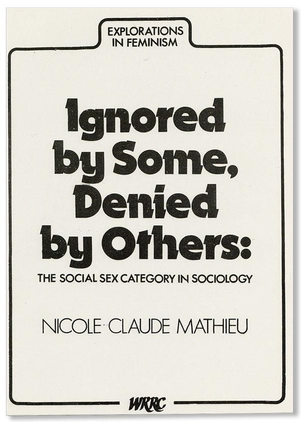 Ignored by Some, Denied by Others: The Social Sex Category in Sociology. Nicole-Claude MATHIEU