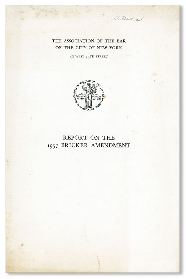 Report on the 1957 Bricker Amendment. ASSOCIATION OF THE BAR OF THE CITY OF NEW YORK