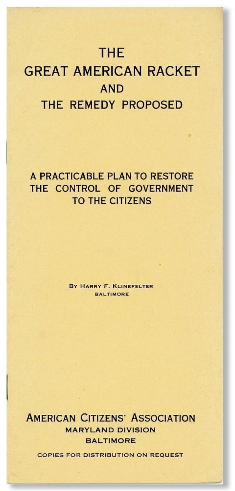 The Great American Racket and the Remedy Proposed. A Practicable Plan to Restore the Control of Government to the Citizens. Harry F. KLINEFELTER.