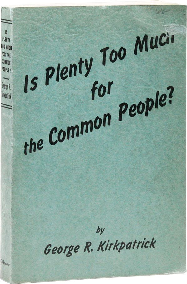 Is Plenty Too Much for the Common People? The hottest question that ever stung a statesman or a...