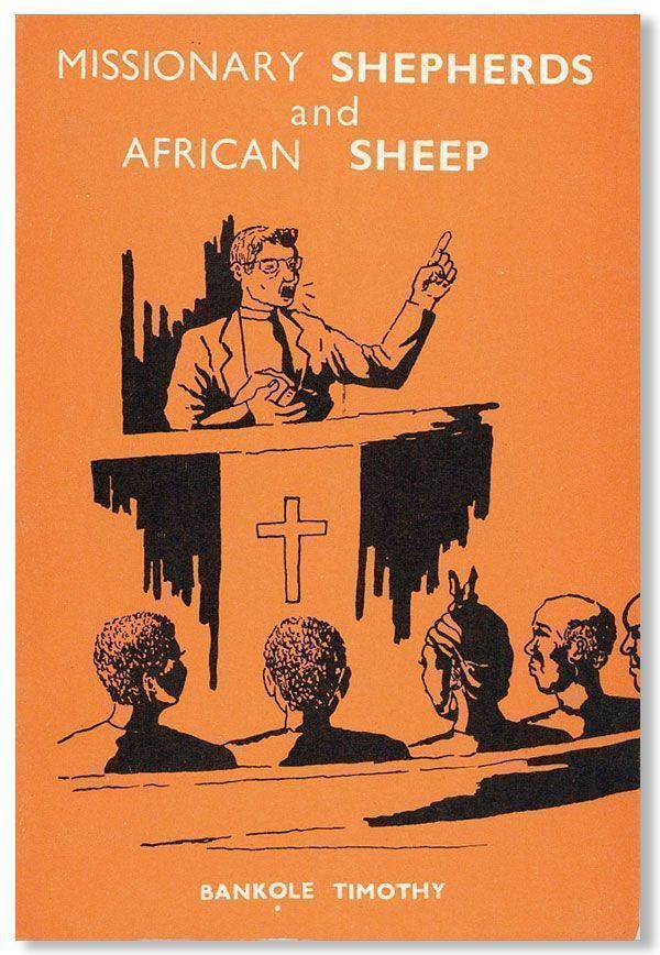 Missionary Shepherds and African Sheep: How does Christianity as preached and practiced by Europe and America appear to Africans?