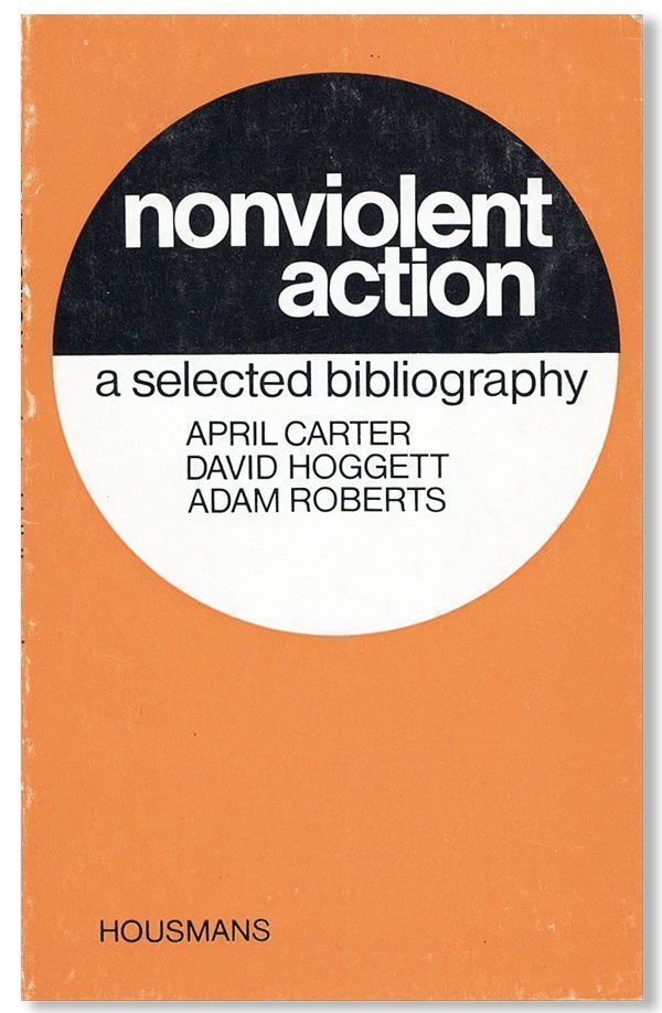 Non-Violent Action: A Selected Bibliography. April CARTER, , David Hoggett, Adam Roberts.