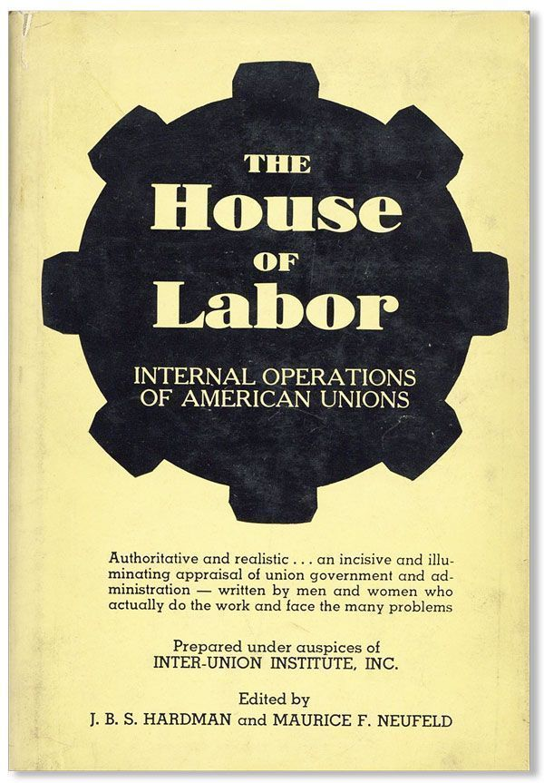 The House of Labor: Internal Operations of American Unions