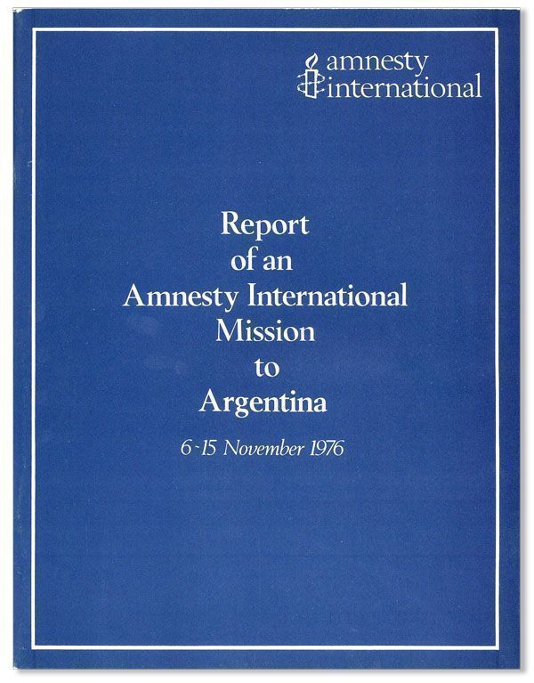 Report of an Amnesty International Mission to Argentina, 6-15 November 1976. AMNESTY INTERNATIONAL.
