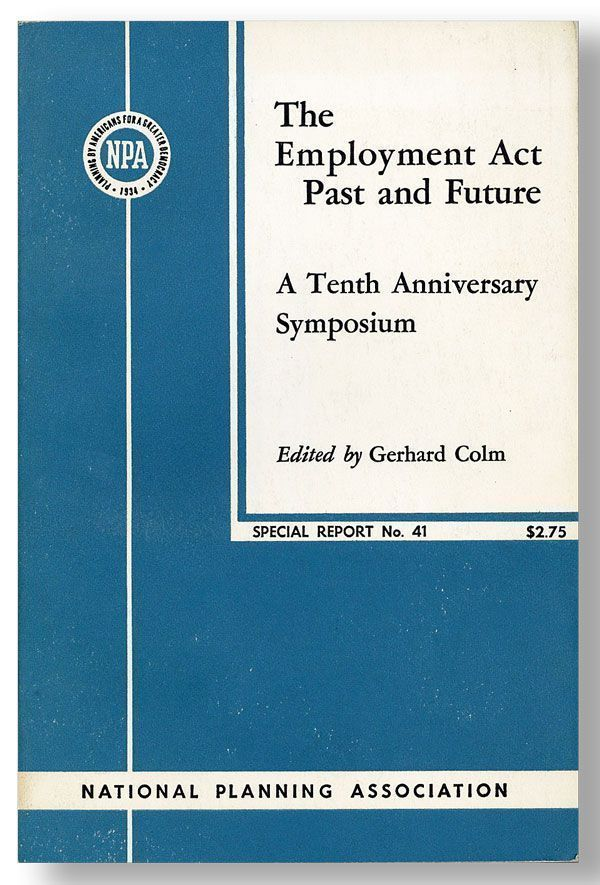 The Employment Act Past and Future: A Tenth Anniversary Symposium. Gerhard COLM, ed