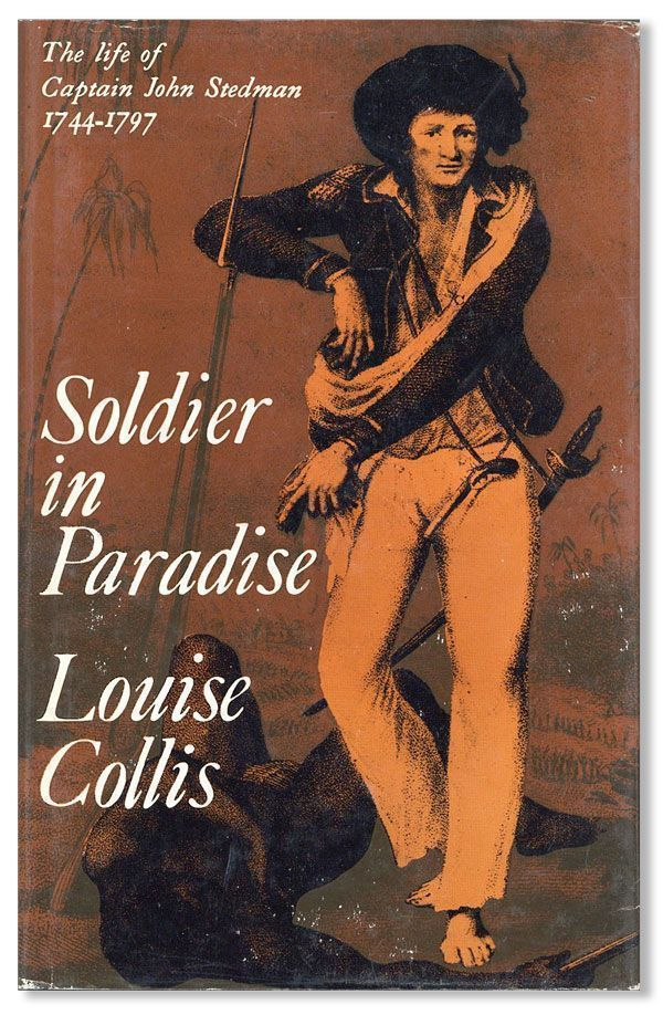 Soldier in Paradise: The Life of Captain John Stedman, 1744-1797. Louise COLLIS