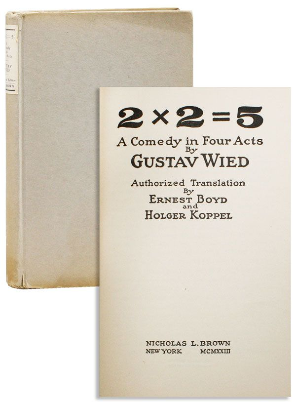 2 x 2 = 5: A Comedy in Four Acts. Gustav WIED, Ernest Boyd, trans Holger Koppel