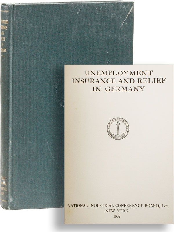 Unemployment Insurance and Relief in Germany. NATIONAL INDUSTRIAL CONFERENCE BOARD