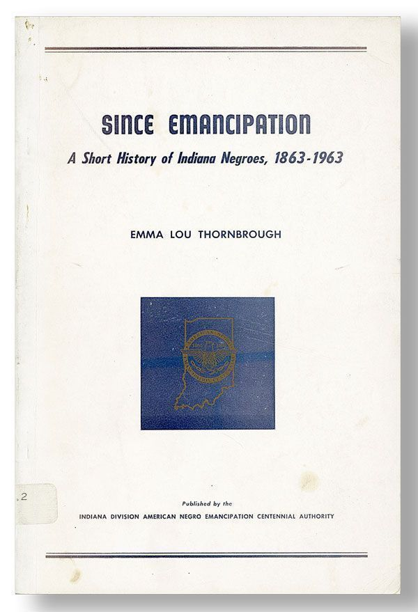 Since Emancipation: A Short History of Indiana Negroes, 1863-1963. Emma Lou THORNBROUGH