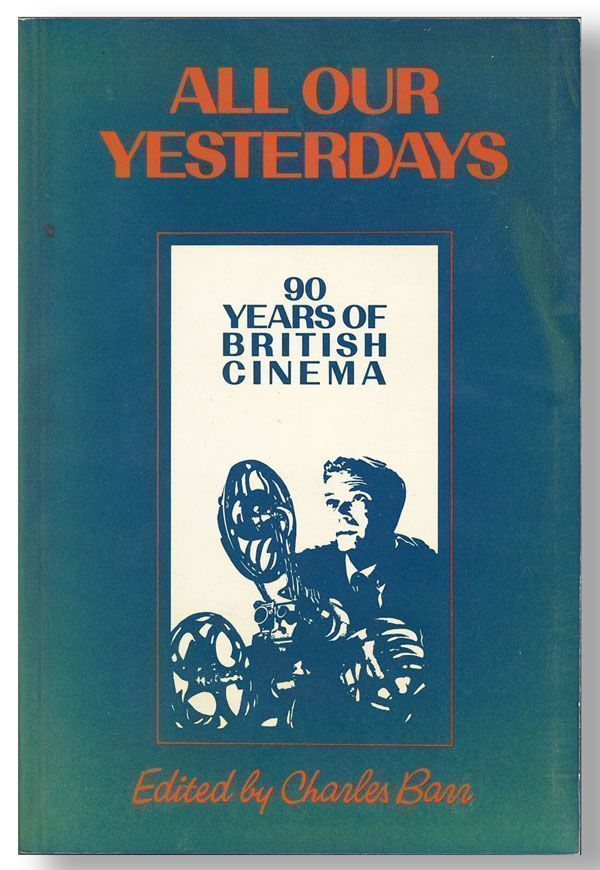 All Our Yesterdays: 90 Years of British Cinema. Charles BARR.
