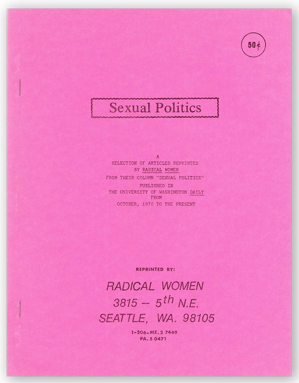 "Sexual Politics: A selection of articles reprinted by Radical Women from their column ""Sexual Politics"" published in the University of Washington Daily from October, 1970, to the present [cover title]"