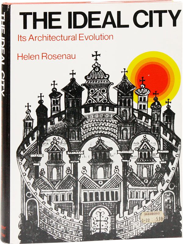 The Ideal City: Its Architectural Evolution. Helen ROSENAU.