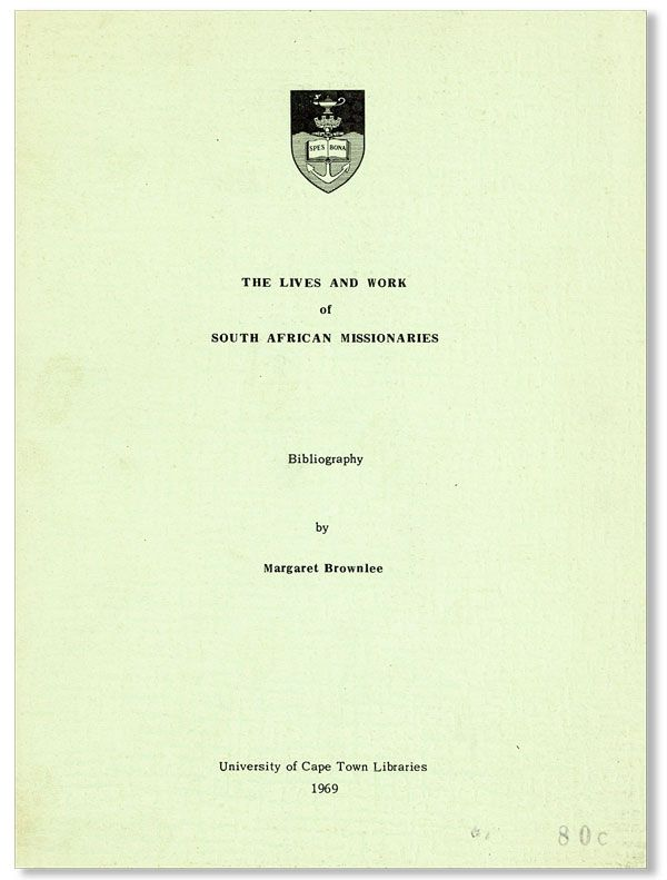 The Lives and Work of South African Missionaries: Bibliography. Margaret BROWNLEE