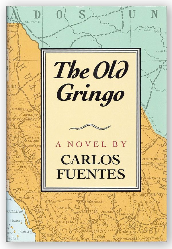 The Old Gringo. Carlos FUENTES, novel, Margaret Sayers PEDEN, translation.