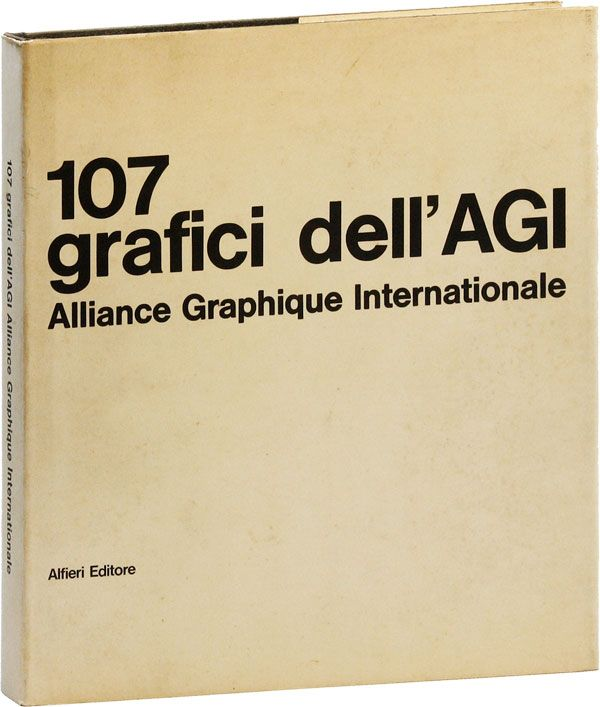107 Grafici dell'AGI: Alliance Graphique Internationale presentati da Olivetti. ALLIANCE GRAPHIQUE INTERNATIONALE.