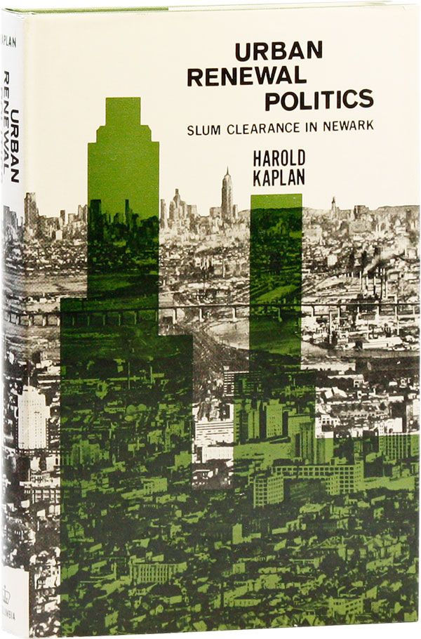 Urban Renewal Politics: Slum Clearance in Newark. Harold KAPLAN.