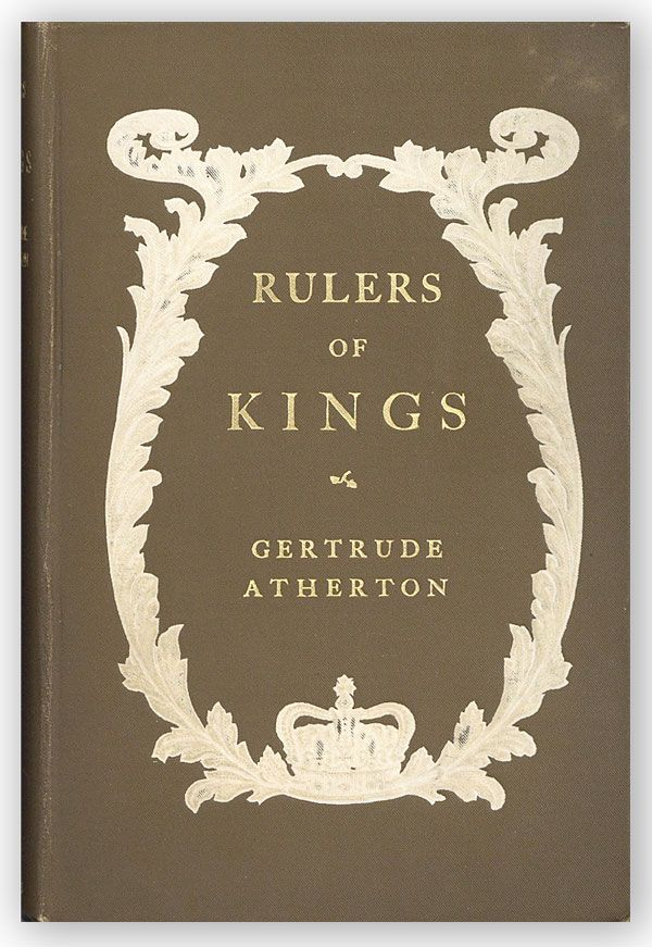 Rulers of Kings: A Novel. Gertrude ATHERTON.