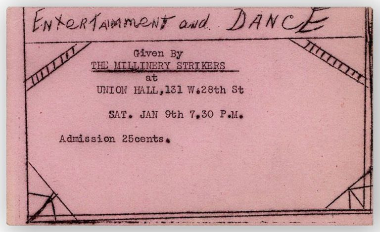[Invitation to] Entertainment and Dance Given by the Millinery Strikers at Union Hall, 131 W. 28th St, Sat. Jan 9th 7.30 P.M. CAP MAKERS AND MILLINERY WORKERS' UNION OF AMERICA UNITED CLOTH HAT.