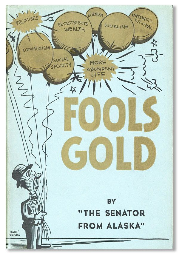 "Fools Gold: An Exposé of Un-American Activities and Political Action in the United States Since 1860. GREAT DEPRESSION - NEW DEAL, By ""The Senator From Alaska"", pseud Fred R. Marvin."