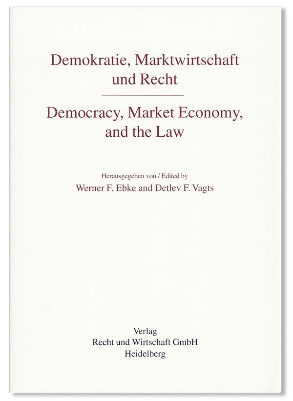 Demokratie, Marktwirtschaft und Recht / Democracy, Market Economy, and the Law. Legal, Economic and Political Problems of Transition to Democracy. Werner F. EBKE, Detlev F. Vagts.