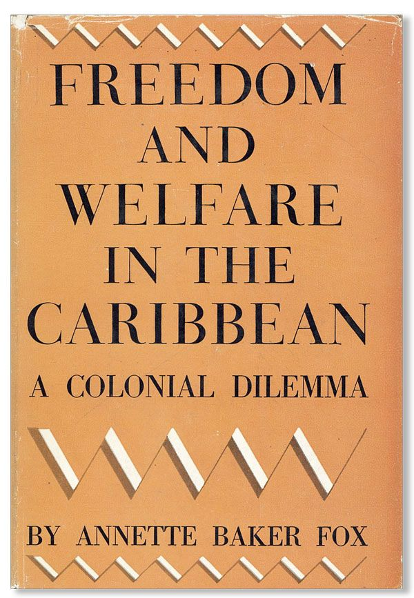 Freedom and Welfare in the Caribbean: A Colonial Drama. Annette Baker FOX.