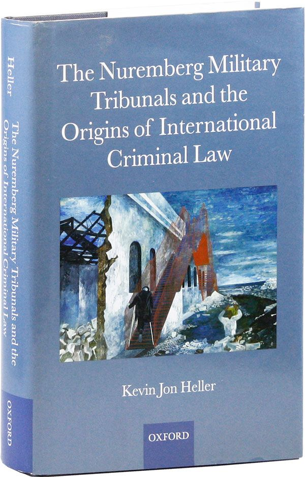 The Nuremberg Military Tribunals and the Origins of International Criminal Law. Kevin Jon HELLER