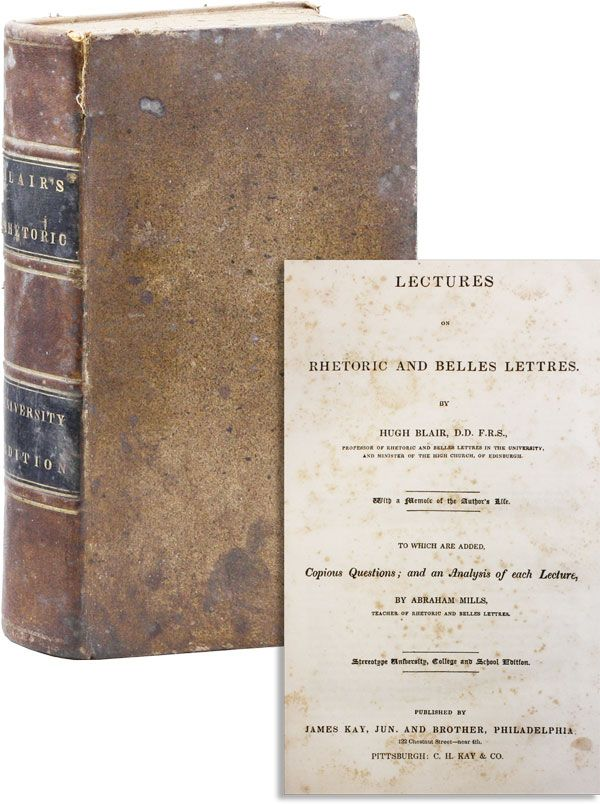 Lectures on Rhetoric and Belles Lettres [...] To which are added, copious questions; and an analysis of each lecture, by Abraham Mills. Hugh BLAIR, ed Abraham Mills.