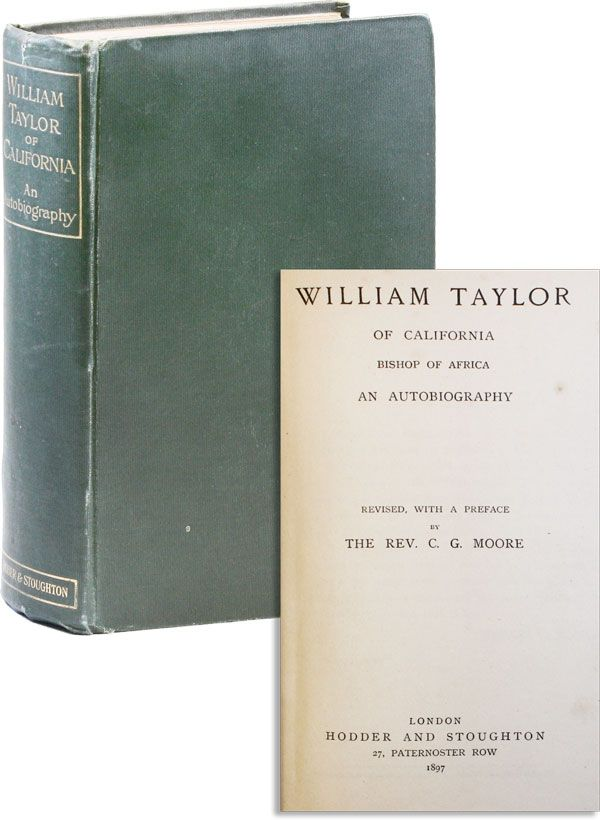 William Taylor of California, Bishop of Africa: An Autobiography. William TAYLOR, ed. C G. Moore, pref.