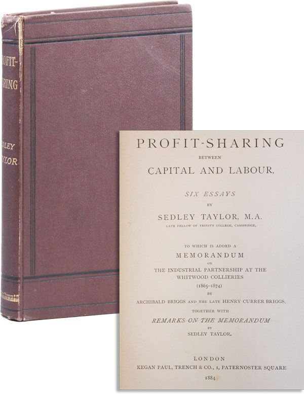 Profit-Sharing Between Capital and Labour, Six Essays [...] To which is added a memorandum on the industrial partnership at the Whitman Collieries (1865-1874) [...] together with remarks on the memorandum. Sedley TAYLOR, Archibald Briggs, memorandum Henry Currer Briggs.