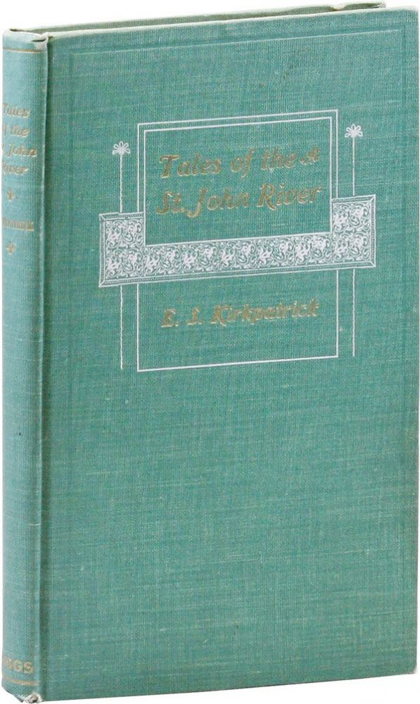 Tales of the St. John River. Ernest S. KIRKPATRICK