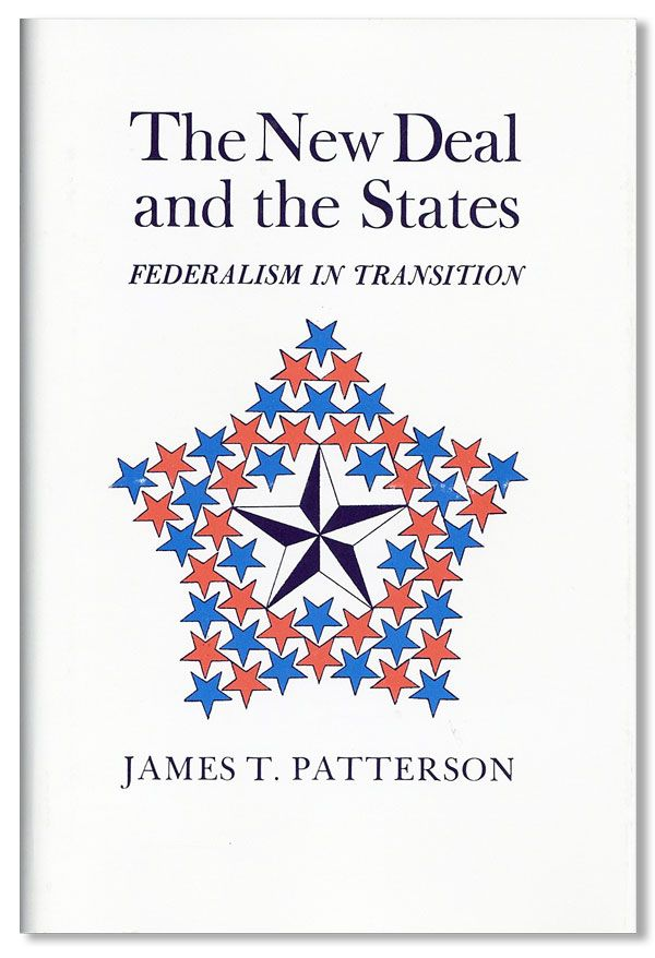 The New Deal and the States: Federalism in Transition. James T. PATTERSON.