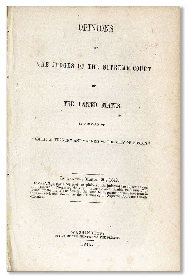 "Opinions of the Judges of the Supreme Court of the United States, in the cases of ""Smith vs. Turner,"" and ""Norris vs. The City of Boston."" In Senate, March 20, 1849. George SMITH, plaintiff, defendant William Turner, plaintiff James Norris."