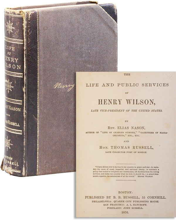 The Life and Public Services of Henry Wilson, Late Vice-President of the United States. Elias NASON, Thomas Russell.