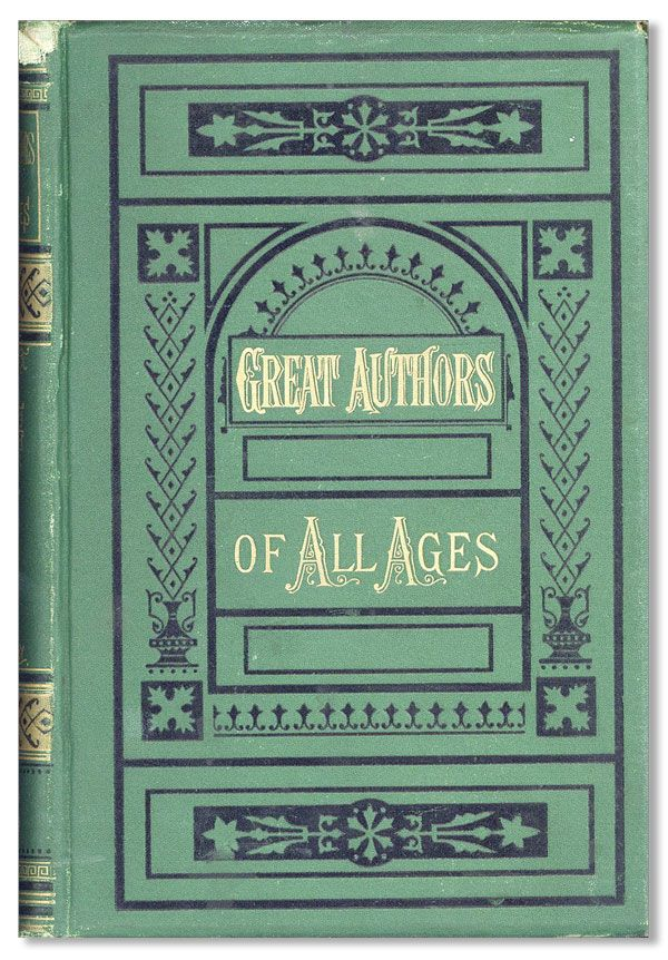 Great Authors of All Ages. Being selections from the prose works of eminent writers from the time of Pericles to the present day. S. Austin ALLIBONE.