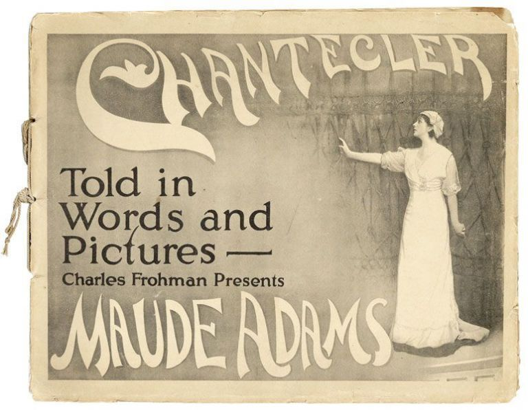 "Charles Frohman Presents Maude Adams in Edmond Rostand's Play in Four Acts ""Chantecler."" Adapted by Louis N. Parker [Cover title: ""Chantecler: Told in Words and Pictures]. Maude ADAMS, and Louis N. Parker, Edmond Rostand, Charles Frohman."